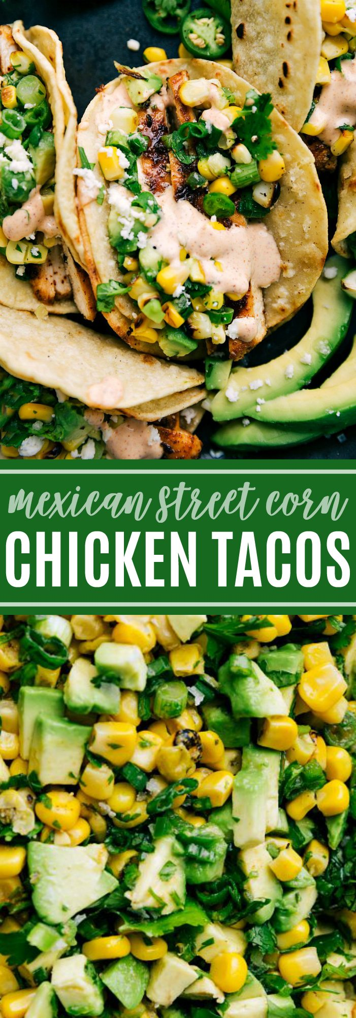 The ultimate BEST EVER chicken tacos! With a Mexican Street Corn topping and the best sauce! via chelseasmessyapron.com #taco #easy #quick #chicken #delicious #marinade #corn #avocado #salsa #sauce