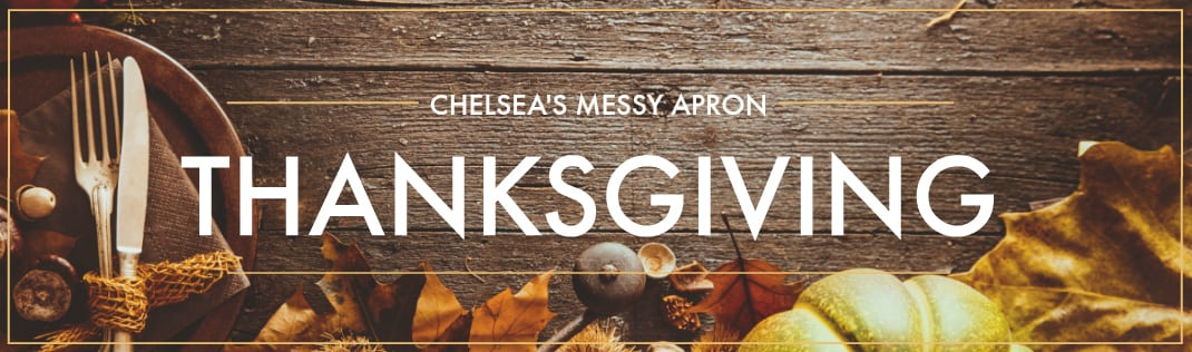 Header image for Chelsea's Messy Apron Thanksgiving Menu